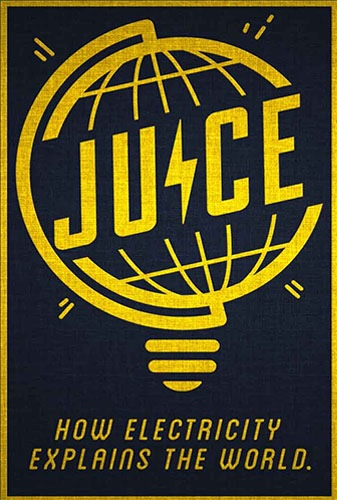 Juice: How Electricity Explains The World  Image